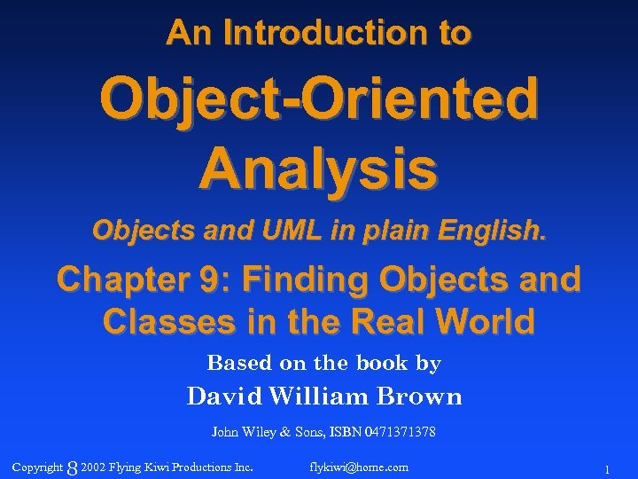An Introduction to Object-Oriented Analysis Objects and UML in plain English. Chapter 9: Finding