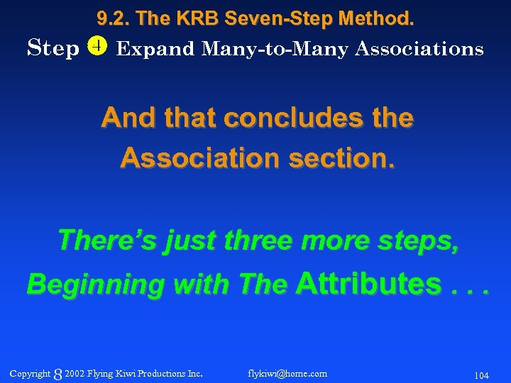 9. 2. The KRB Seven-Step Method. Step Expand Many-to-Many Associations And that concludes the