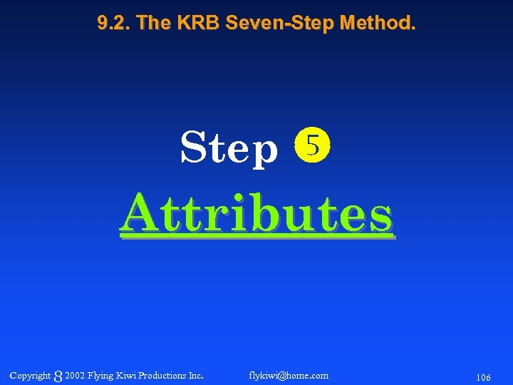 9. 2. The KRB Seven-Step Method. Step Attributes Copyright 8 2002 Flying Kiwi Productions