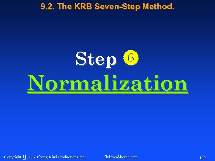 9. 2. The KRB Seven-Step Method. Step Normalization Copyright 8 2002 Flying Kiwi Productions