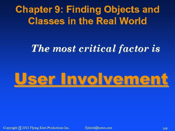 Chapter 9: Finding Objects and Classes in the Real World The most critical factor