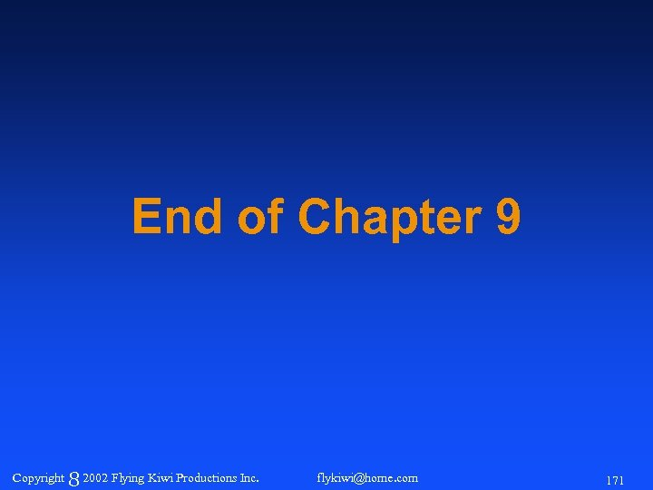 End of Chapter 9 Copyright 8 2002 Flying Kiwi Productions Inc. flykiwi@home. com 171