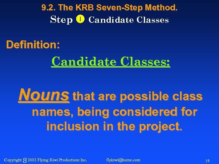 9. 2. The KRB Seven-Step Method. Step Candidate Classes Definition: Candidate Classes: Nouns that