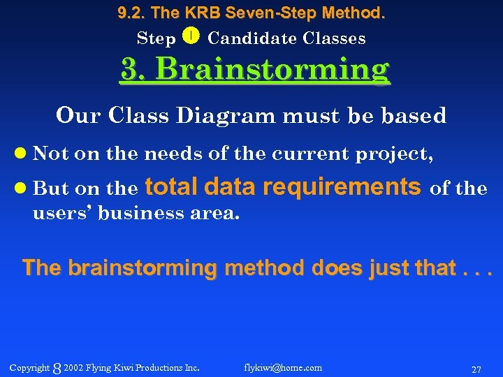 9. 2. The KRB Seven-Step Method. Step Candidate Classes 3. Brainstorming Our Class Diagram