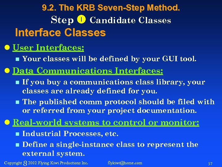 9. 2. The KRB Seven-Step Method. Step Candidate Classes Interface Classes l User Interfaces: