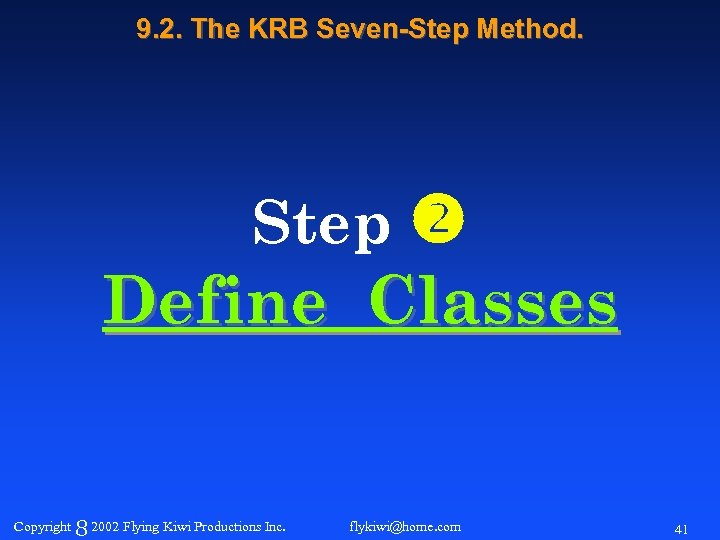 9. 2. The KRB Seven-Step Method. Step Define Classes Copyright 8 2002 Flying Kiwi