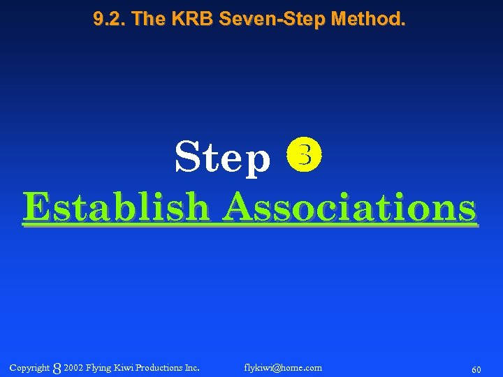9. 2. The KRB Seven-Step Method. Step Establish Associations Copyright 8 2002 Flying Kiwi