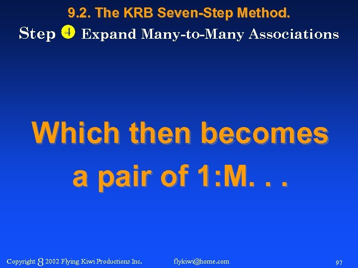 9. 2. The KRB Seven-Step Method. Step Expand Many-to-Many Associations Which then becomes a