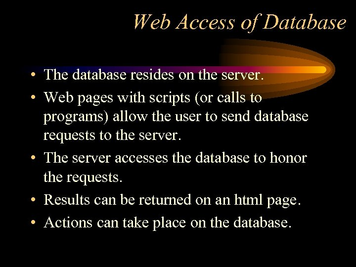 Web Access of Database • The database resides on the server. • Web pages