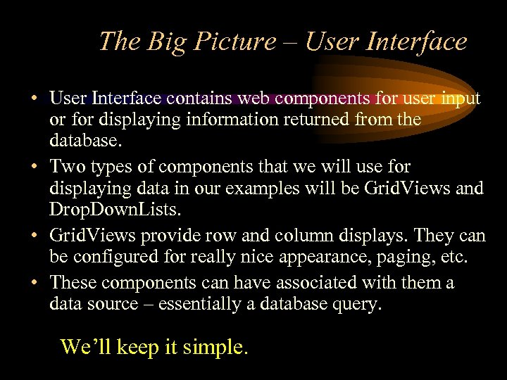The Big Picture – User Interface • User Interface contains web components for user