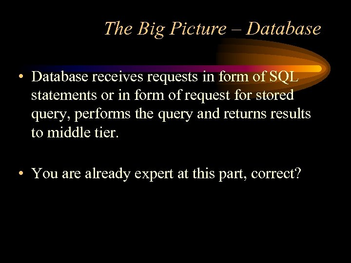 The Big Picture – Database • Database receives requests in form of SQL statements