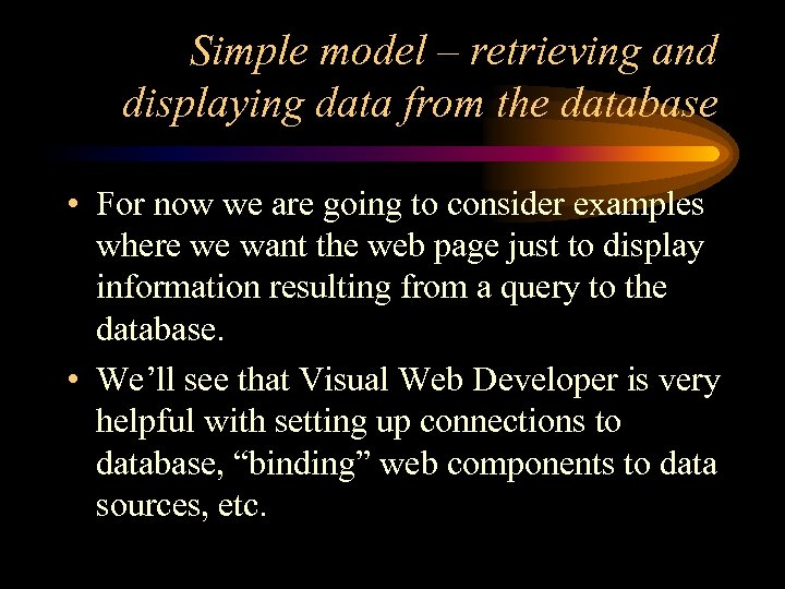 Simple model – retrieving and displaying data from the database • For now we