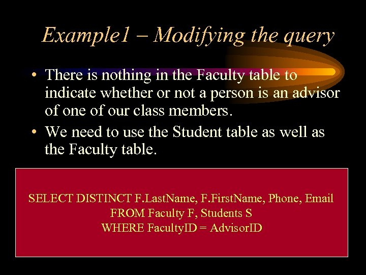 Example 1 – Modifying the query • There is nothing in the Faculty table