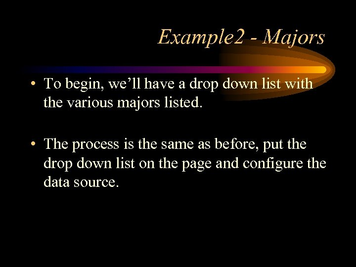 Example 2 - Majors • To begin, we'll have a drop down list with