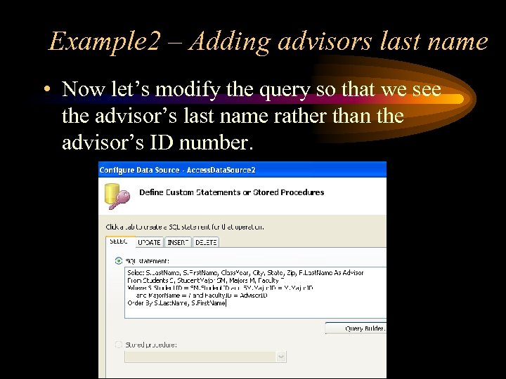 Example 2 – Adding advisors last name • Now let's modify the query so