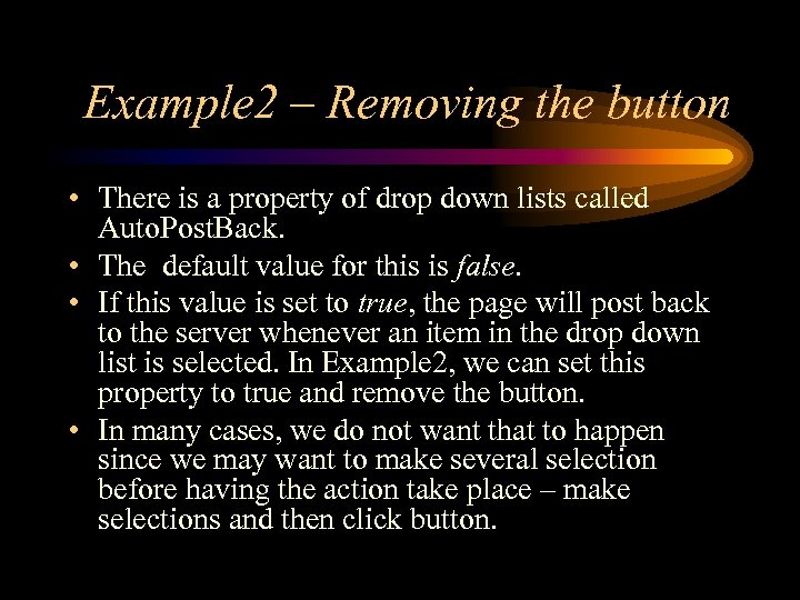 Example 2 – Removing the button • There is a property of drop down