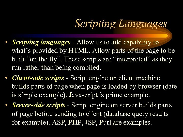 Scripting Languages • Scripting languages - Allow us to add capability to what's provided