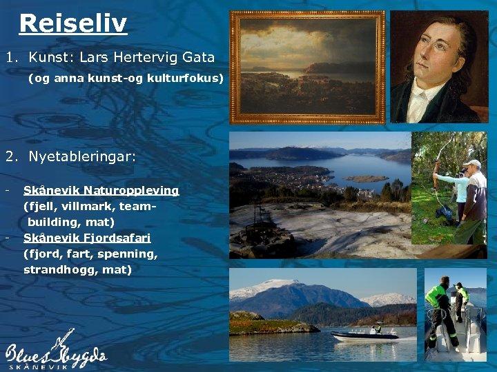 Reiseliv 1. Kunst: Lars Hertervig Gata (og anna kunst-og kulturfokus) 2. Nyetableringar: - -