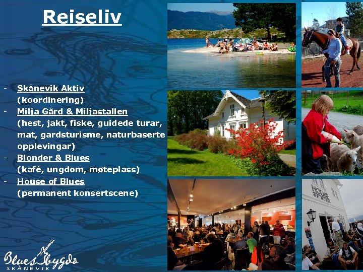 Reiseliv - - Skånevik Aktiv (koordinering) Milja Gård & Miljastallen (hest, jakt, fiske, guidede