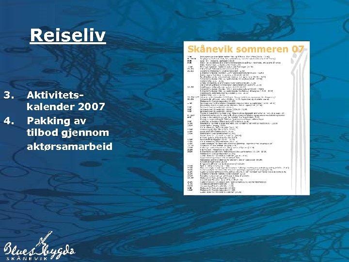Reiseliv 3. 4. Aktivitetskalender 2007 Pakking av tilbod gjennom aktørsamarbeid