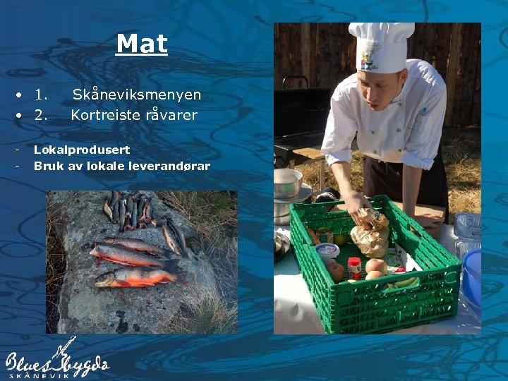 Mat • 1. Skåneviksmenyen • 2. Kortreiste råvarer - Lokalprodusert Bruk av lokale leverandørar