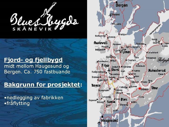 Fjord- og fjellbygd midt mellom Haugesund og Bergen. Ca. 750 fastbuande Bakgrunn for prosjektet: