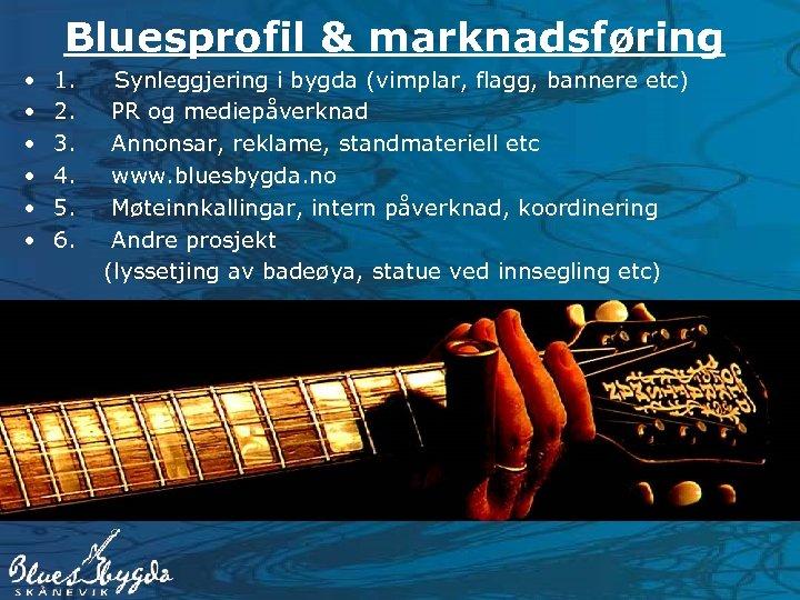 Bluesprofil & marknadsføring • • • 1. Synleggjering i bygda (vimplar, flagg, bannere etc)