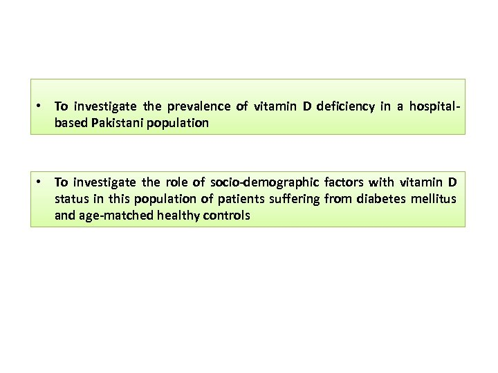 • To investigate the prevalence of vitamin D deficiency in a hospitalbased Pakistani