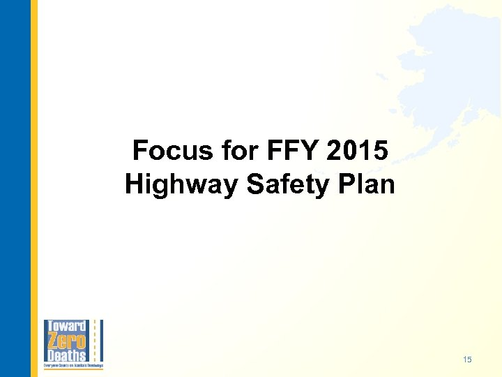 Focus for FFY 2015 Highway Safety Plan 15