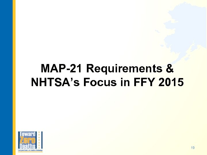 MAP-21 Requirements & NHTSA's Focus in FFY 2015 19