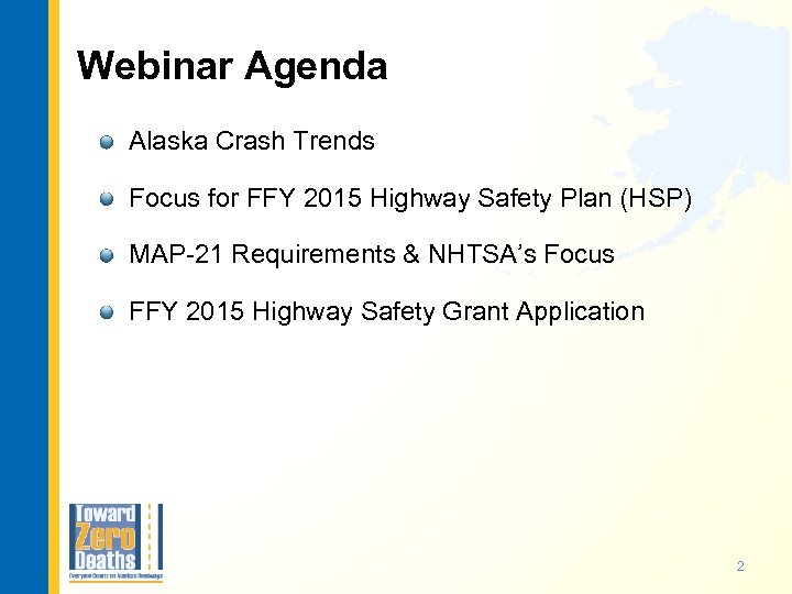 Webinar Agenda Alaska Crash Trends Focus for FFY 2015 Highway Safety Plan (HSP) MAP-21