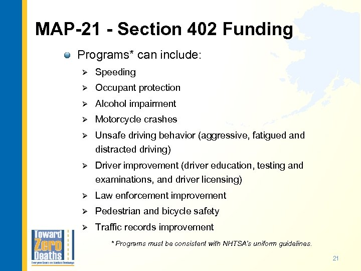 MAP-21 - Section 402 Funding Programs* can include: Ø Speeding Ø Occupant protection Ø