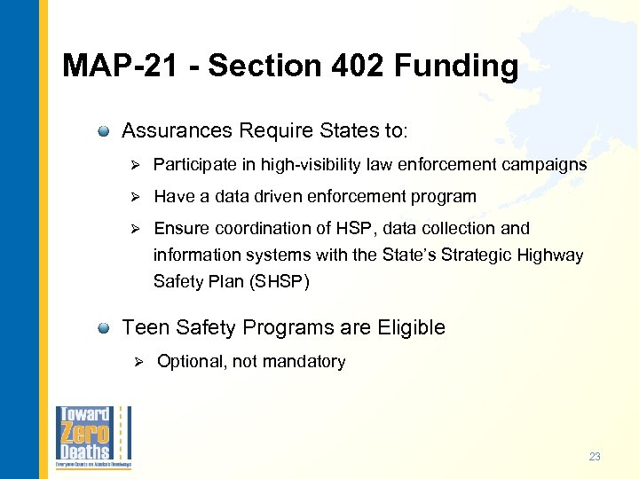 MAP-21 - Section 402 Funding Assurances Require States to: Ø Participate in high-visibility law