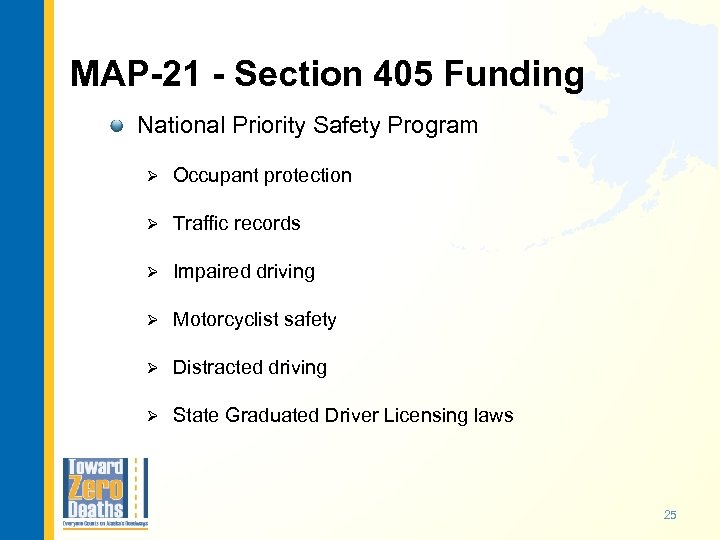 MAP-21 - Section 405 Funding National Priority Safety Program Ø Occupant protection Ø Traffic