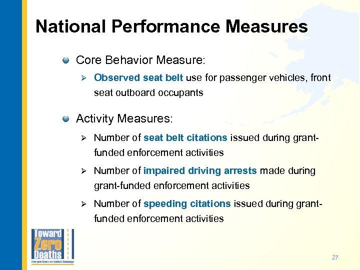 National Performance Measures Core Behavior Measure: Ø Observed seat belt use for passenger vehicles,