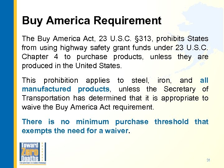 Buy America Requirement The Buy America Act, 23 U. S. C. § 313, prohibits