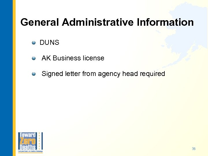 General Administrative Information DUNS AK Business license Signed letter from agency head required 35