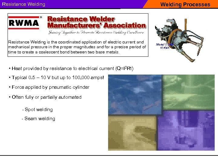 Resistance Welding is the coordinated application of electric current and mechanical pressure in the