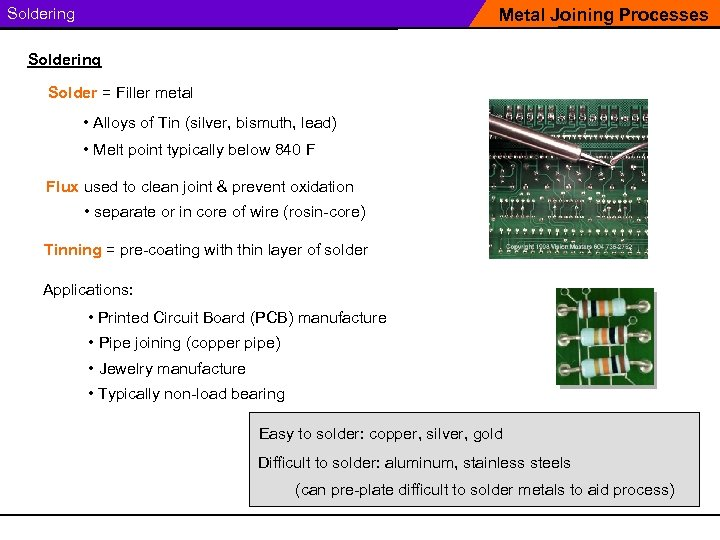 Soldering Metal Joining Processes Soldering Solder = Filler metal • Alloys of Tin (silver,