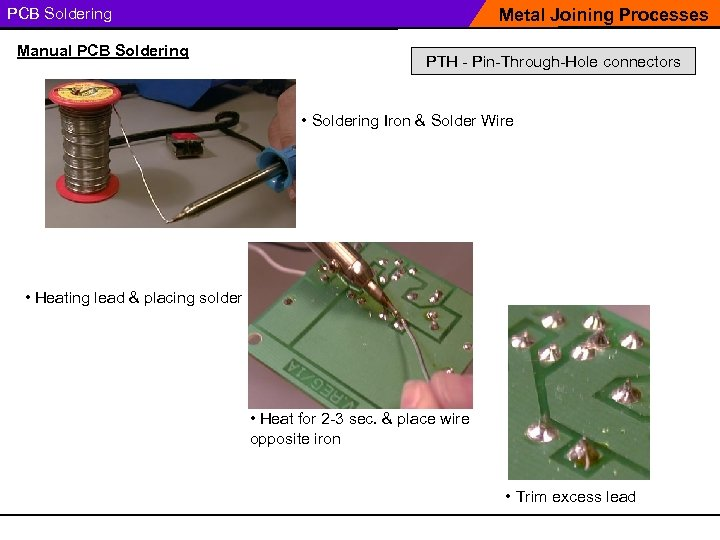 PCB Soldering Manual PCB Soldering Metal Joining Processes PTH - Pin-Through-Hole connectors • Soldering