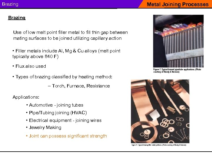 Brazing Metal Joining Processes Brazing Use of low melt point filler metal to fill