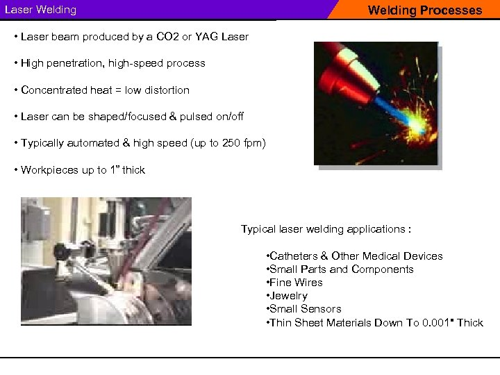 Laser Welding Processes • Laser beam produced by a CO 2 or YAG Laser