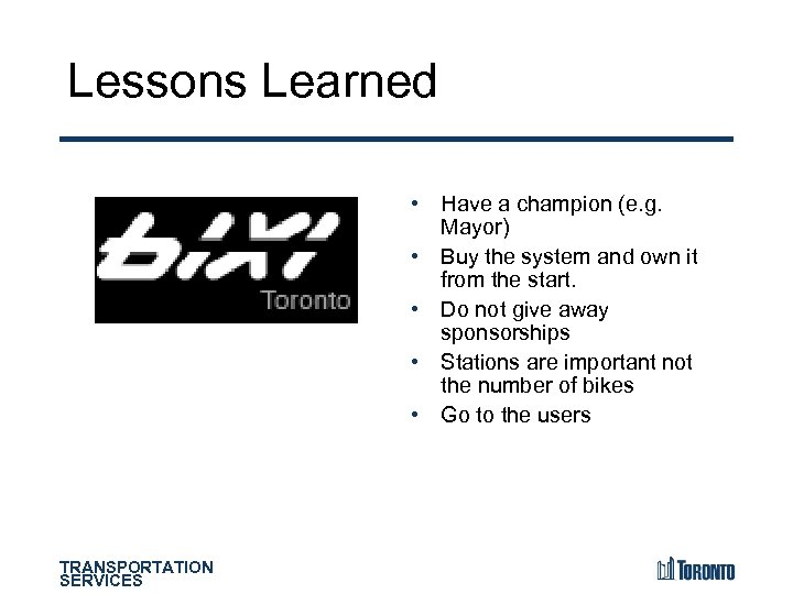 Lessons Learned • Have a champion (e. g. Mayor) • Buy the system and