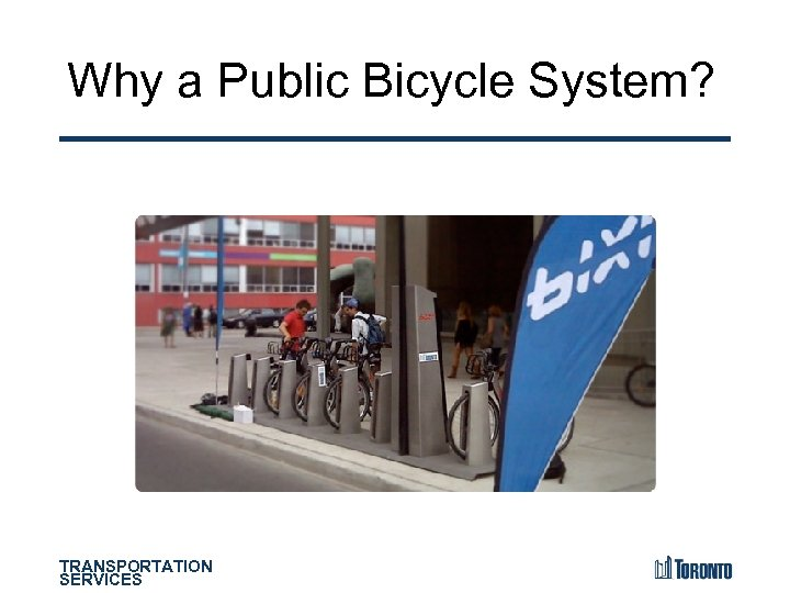 Why a Public Bicycle System? TRANSPORTATION SERVICES