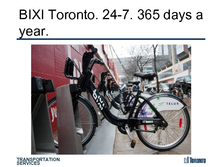 BIXI Toronto. 24 -7. 365 days a year. TRANSPORTATION SERVICES