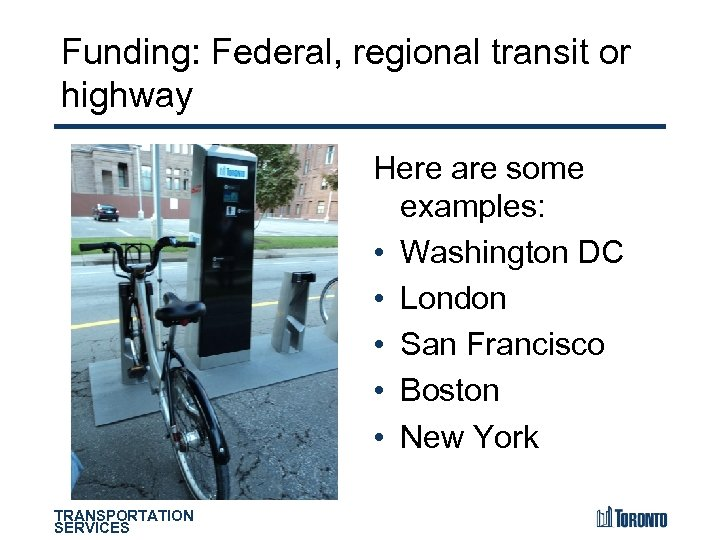 Funding: Federal, regional transit or highway Here are some examples: • Washington DC •