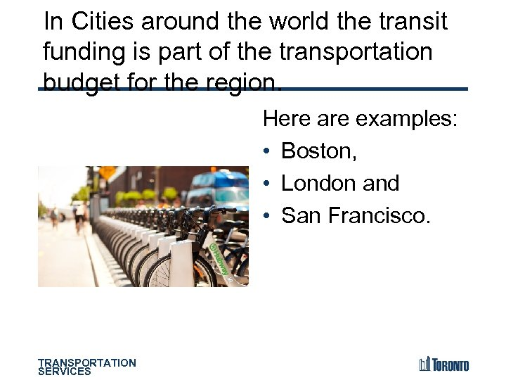 In Cities around the world the transit funding is part of the transportation budget