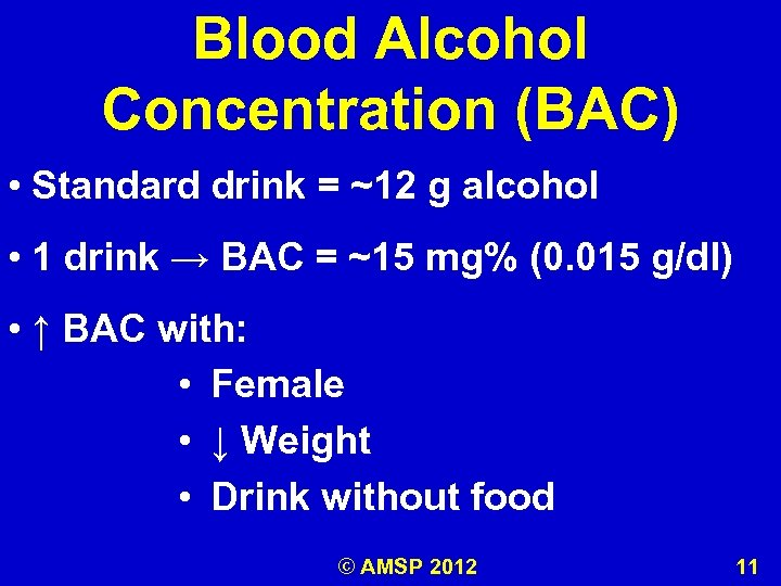 Blood Alcohol Concentration (BAC) • Standard drink = ~12 g alcohol • 1 drink