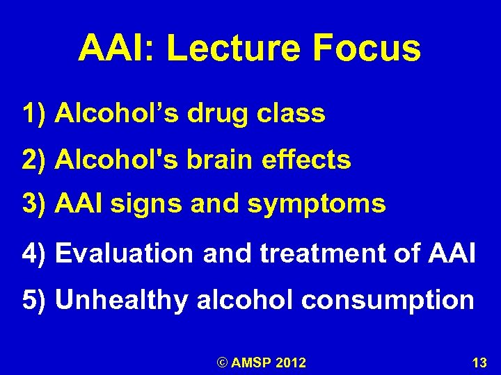 AAI: Lecture Focus 1) Alcohol's drug class 2) Alcohol's brain effects 3) AAI signs