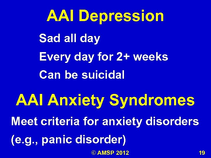AAI Depression Sad all day Every day for 2+ weeks Can be suicidal AAI